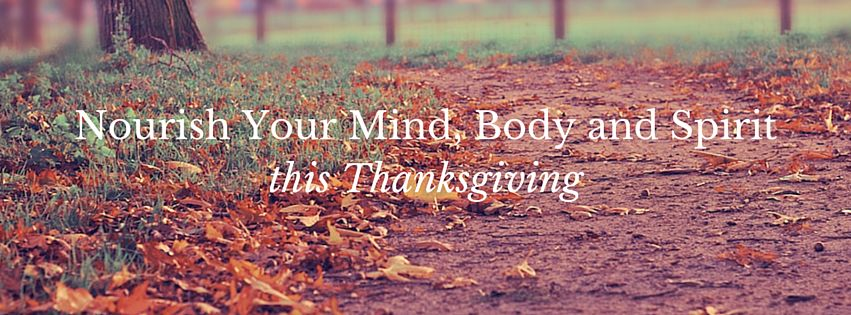 Nourish Your Mind, Body and Spirit this Thanksgiving