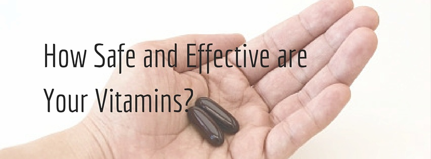 How Safe and Effective are Your Vitamins?