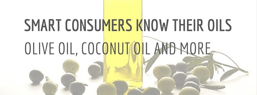 Smart Consumers Know Their Oils: Olive Oil, Coconut Oil and More
