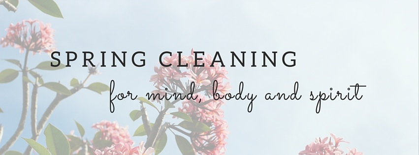 Spring Cleaning for Mind, Body and Spirit