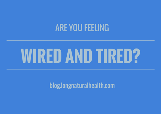 Wired and Tired? It Might be Adrenal Fatigue